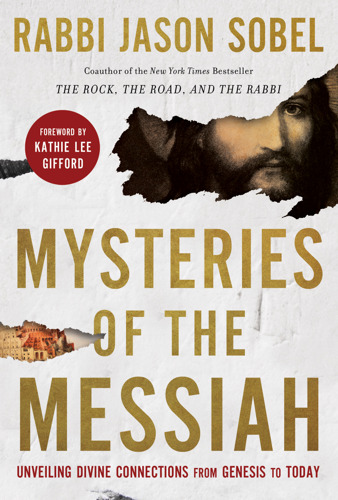 Just in time for Holy Week and Easter, Rabbi Jason Sobel Unlocks the Mysteries of the Messiah that are Hidden in Plain Sight