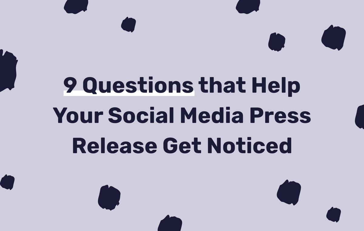 9 Questions that Help Your Social Media Press Release Get Noticed