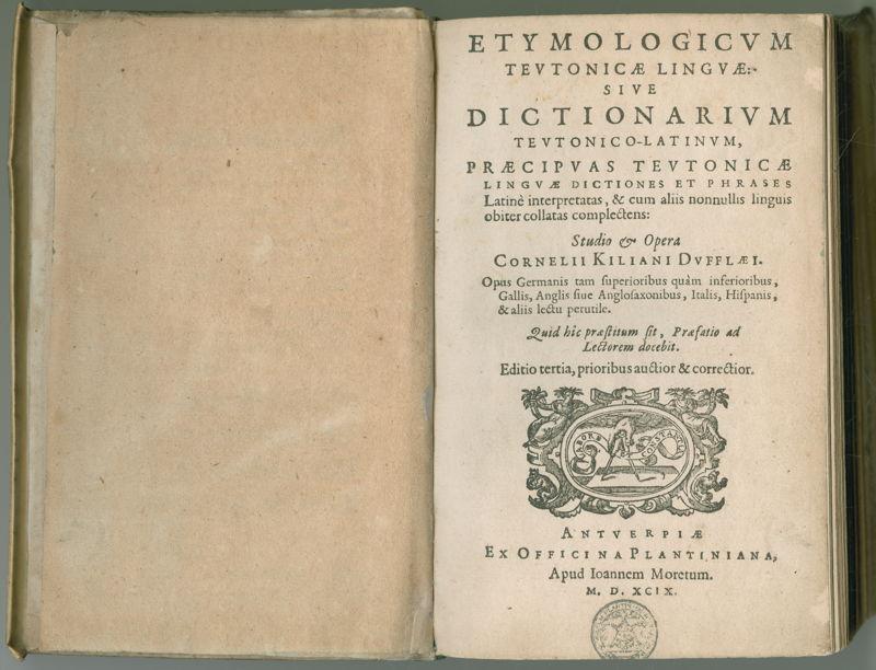 Cornelis Kiliaan: Het eerste verklarend Nederlands woordenboek<br/>Kiliaan, Etymologicum teutonicae linguae, Jan Moretus, 1599<br/>(c) Plantin-Moretusmuseum