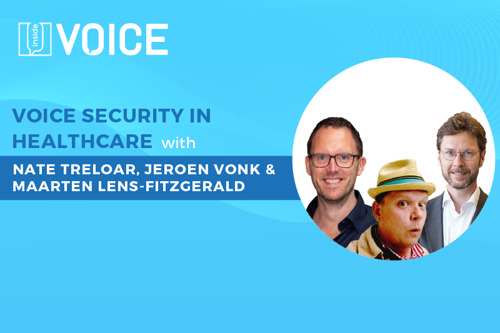 Inside VOICE: Voice Security in Healthcare with Nate Treloar, Jeroen Vonk & Maarten Lens-FitzGerald