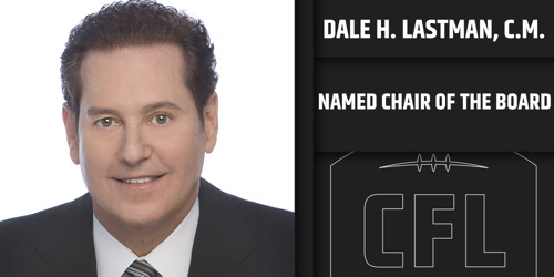 DALE H. LASTMAN, C.M. APPOINTED CHAIR OF THE CANADIAN FOOTBALL LEAGUE BOARD OF GOVERNORS