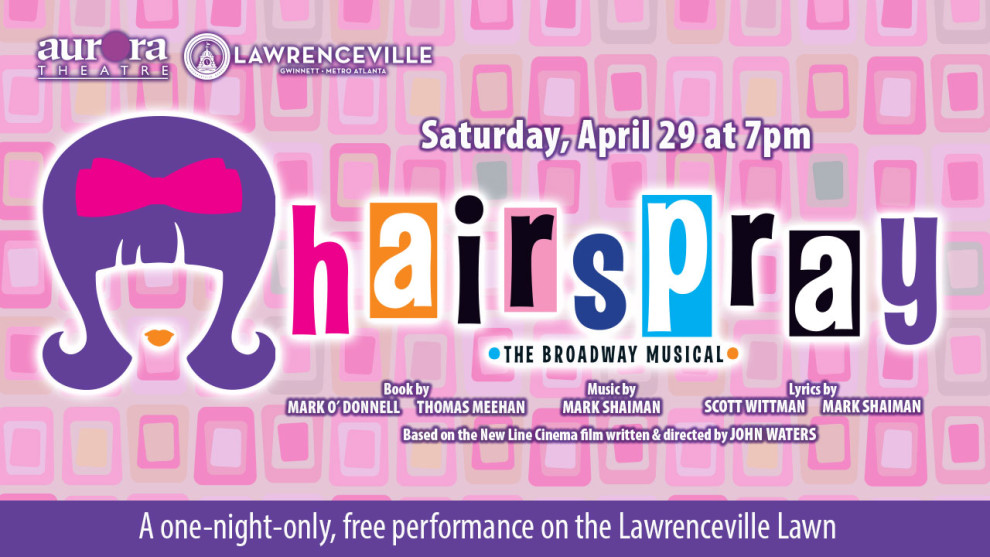 Aurora Theatre's Musicals by Moonlight and the City of Lawrenceville present: Hairspray, The Broadway Musical