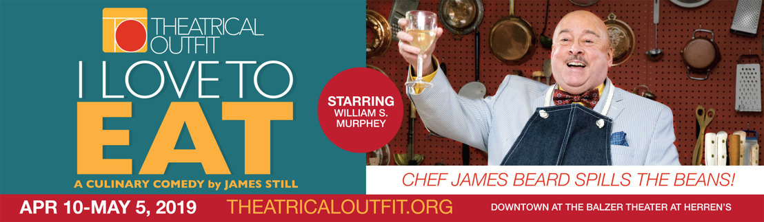James Beard play I LOVE TO EAT Continues Theatrical Outfit's Season of Beauty April 10 - May 5