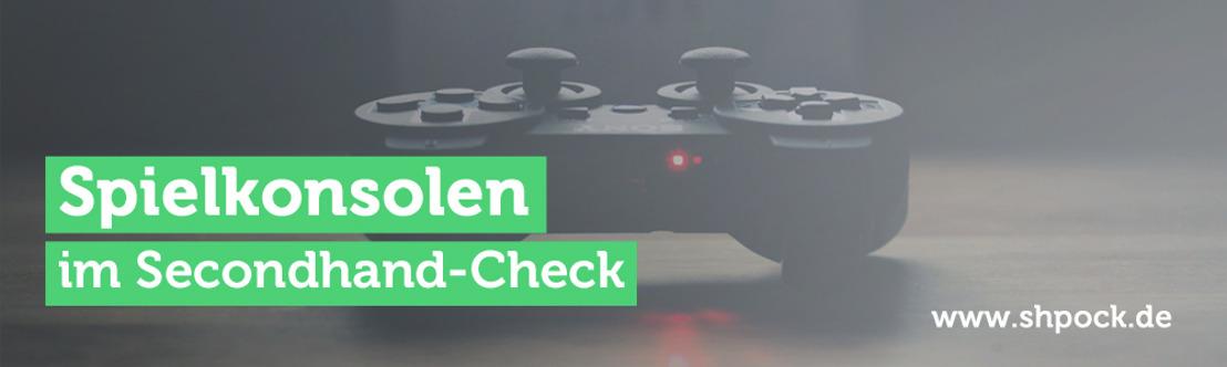 Spielkonsolen im Secondhand-Check