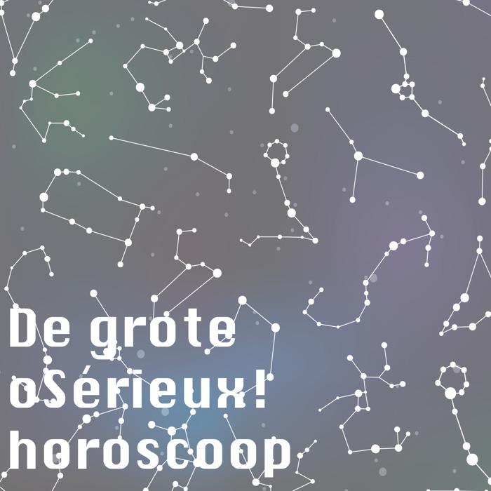 De grote oSérieux! horoscoop.