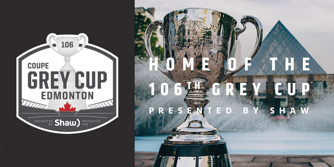 Edmonton - Home of the 106th Grey Cup presented by Shaw.