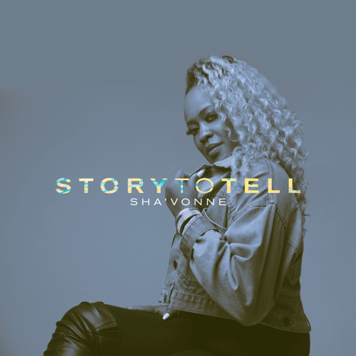 Preview: New Artist SHA'VONNE Has a 'Story to Tell' with Powerful Debut Single