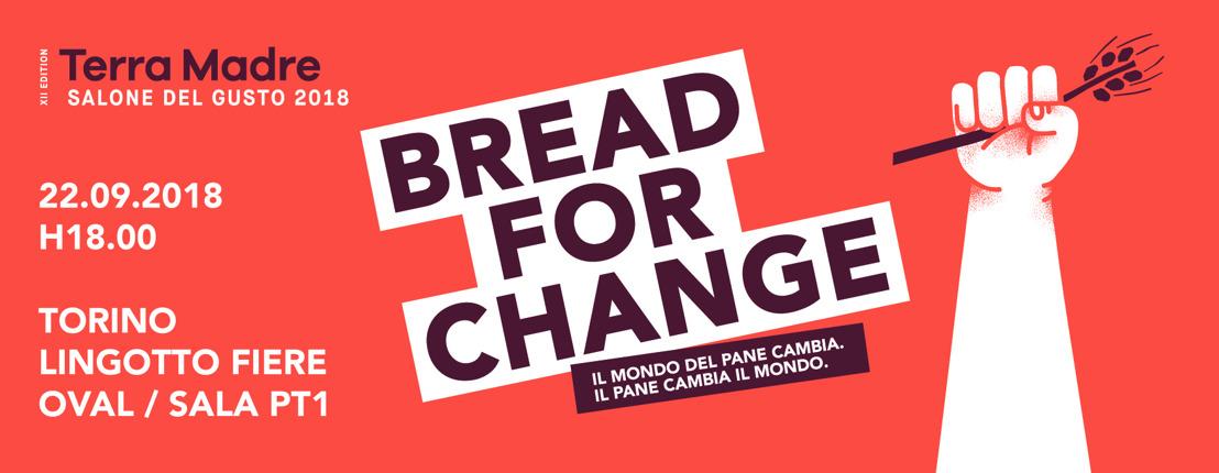 Salone del Gusto 2018 - Bread for Change. Il mondo del pane cambia. Il Pane cambia il mondo.