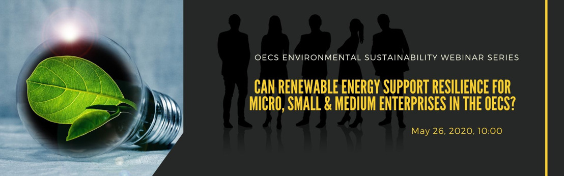 OECS Environmental Sustainability Webinar Series: Can Renewable Energy Support Resilience for MSMEs in the OECS?