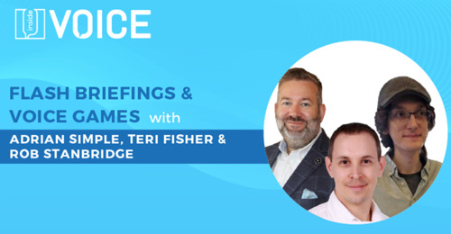 Inside VOICE: Flash Briefings & Voice Games with Adrian Simple, Teri Fisher & Rob Stanbridge