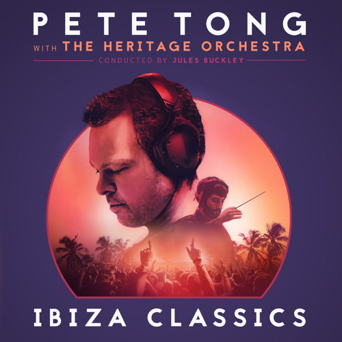 Preview: Pete Tong Releases 'Ibiza Classics' album with Jules Buckley and The Heritage Orchestra