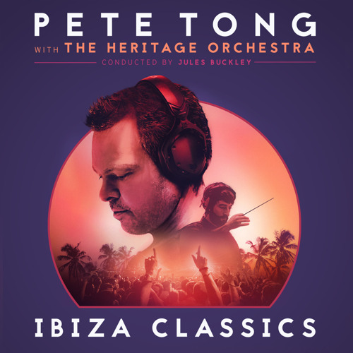 Pete Tong Releases 'Ibiza Classics' album with Jules Buckley and The Heritage Orchestra