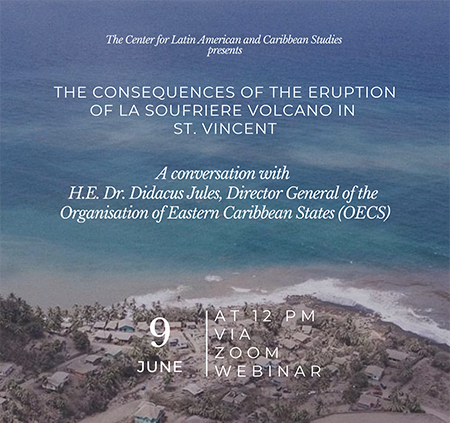 The Consequences of the Eruption of La Soufriere Volcano in Saint Vincent: A Conversation with H.E. Dr. Didacus Jules, Director General of the Organisation of Eastern Caribbean States (OECS)
