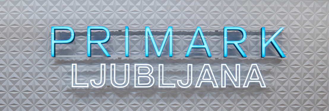 PRIMARK LAUNCHES IN 12th MARKET AS IT OPENS STORE IN LJUBLJANA, SLOVENIA