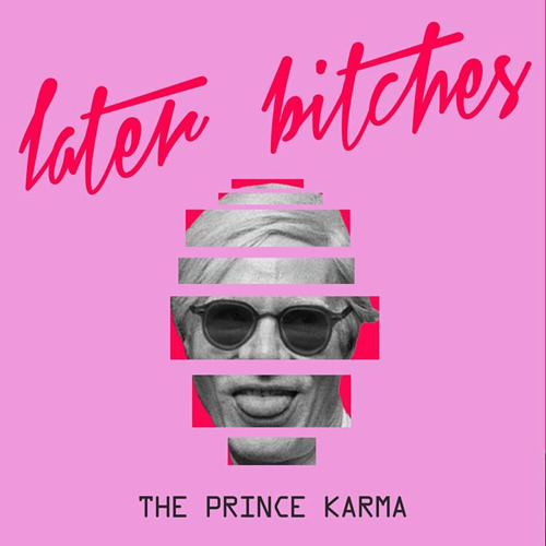 """The Prince Karma - """"Later Bitches"""" weltweit auf dem Vormarsch"""