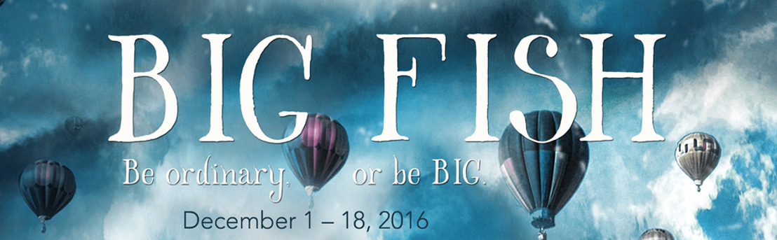 Theatrical Outfit Continues 40th Anniversary Season with BIG FISH (The Musical), December 1 – 18