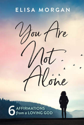 """Preview: Elisa Morgan Offers Hope for the Lonely in New Book, """"You Are Not Alone: Six Affirmations from a Loving God"""""""