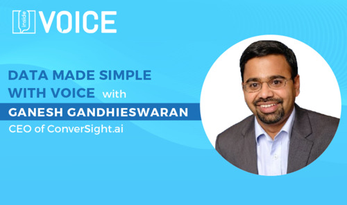 Inside VOICE: Data Made Simple with Voice with Ganesh Gandhieswaran, CEO of ConverSight.ai
