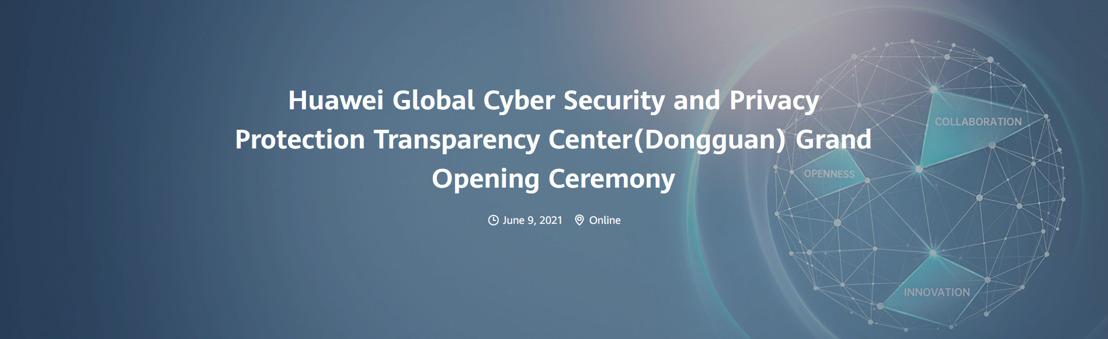 Huawei ouvre son plus grand Centre de Transparence en cybersécurité sur son campus de Dongguan