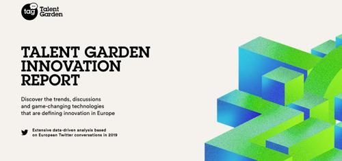 Rapporto sull'innovazione 2019 di Talent Garden - #AI, #STARTUP, #IOT, #FINTECH, #BIGDATA I TEMI DELL'INNOVAZIONE PIÙ TWITTATI E DISCUSSI NELL'ULTIMO ANNO IN ITALIA.