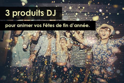 3 produits DJ pour assurer l'ambiance aux Fêtes de fin d'année.
