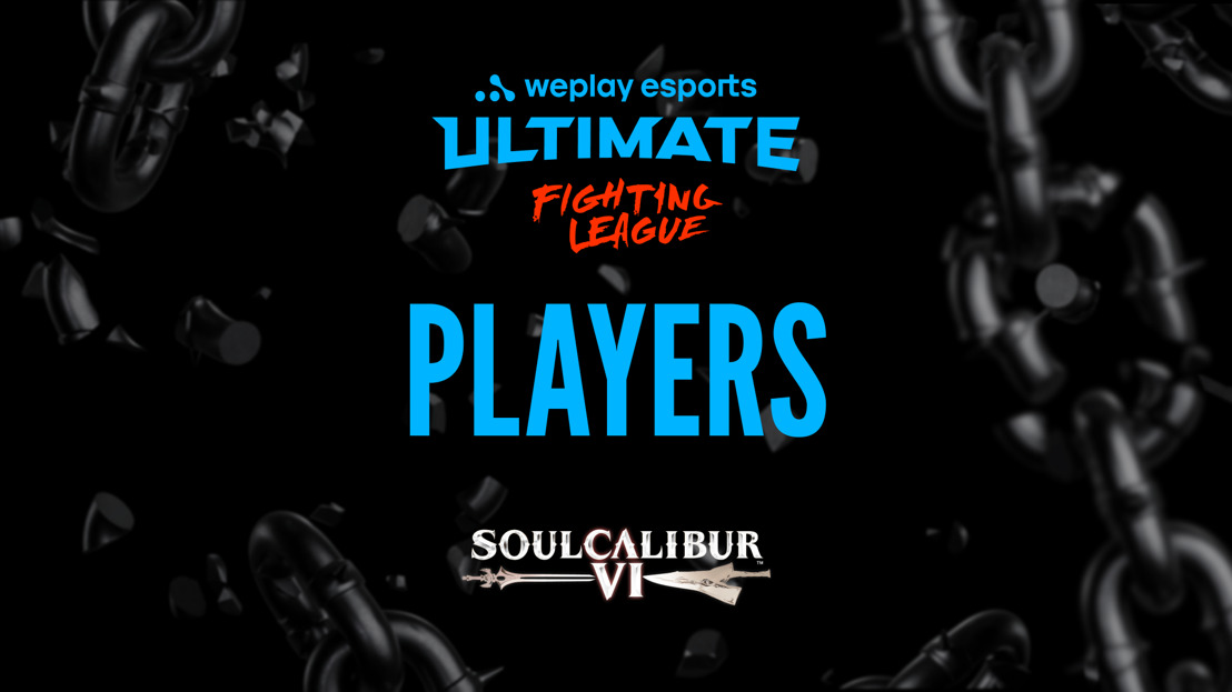 WePlay Esports reveals player roster of WePlay Ultimate Fighting League Season 1 for SOULCALIBUR VI