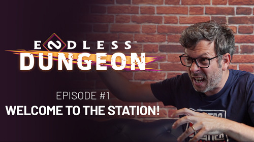 """ENDLESS™ DUNGEON FEATURE FOCUS #1 - """"WELCOME TO THE STATION"""""""