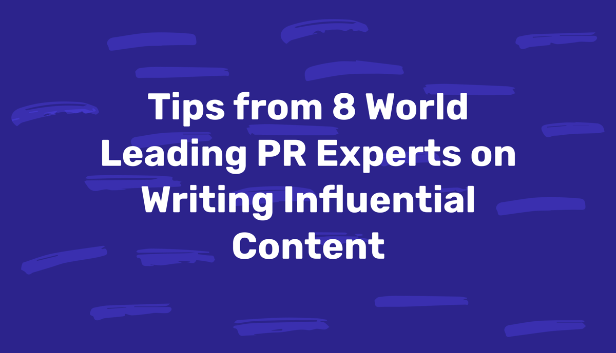 Tips from 8 World-Leading PR Experts on Writing Influential Content