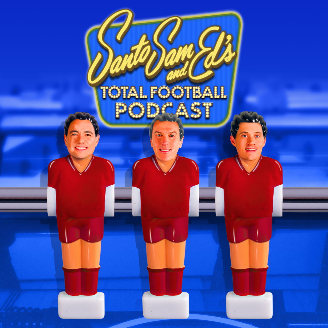 Santo, Sam and Ed's Total Football Podcast