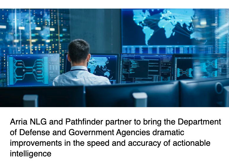 Arria NLG and Pathfinder Partner to Bring the Department of Defense and Government Agencies Dramatic Improvements in the Speed and Accuracy of Actionable Intelligence
