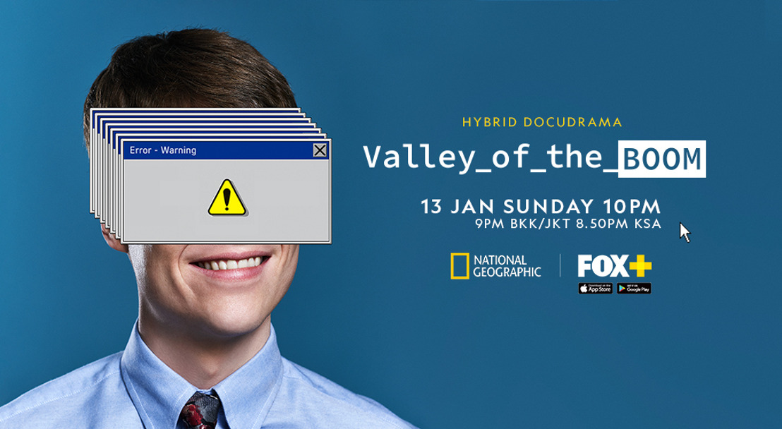 Bold new series from National Geographic— Valley Of The Boom — delivers the drama of Silicon Valley's internet pioneers during the dot-com boom and bust; premieres in Asia on January 13, 2019