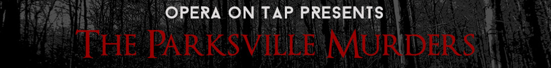 "Opera On Tap to release Episode 1 of the world's first Virtual Reality Horror Opera Series, ""The Parksville Murders,"" October 20 exclusively on Samsung VR"