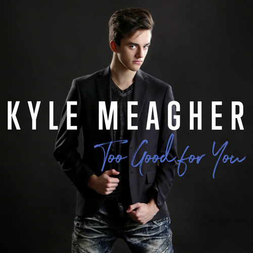"ACCLAIMED MUSICIAN AND ACTOR KYLE MEAGHER KICKS OFF 2019 WITH BRAND NEW SINGLE AND VIDEO, ""TOO GOOD FOR YOU"""