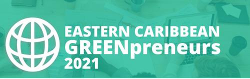 EASTERN CARIBBEAN GREENPRENEURS INCUBATOR PROGRAM: APPLICATION OPEN; CALL FOR MENTORS