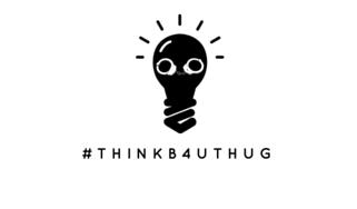 #THINKB4UTHUG