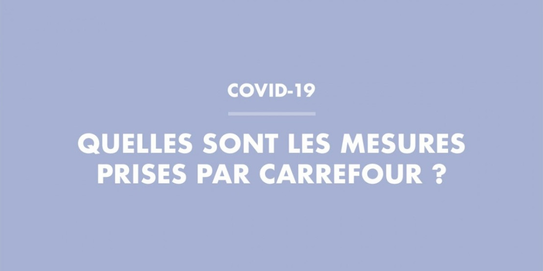 Point sur les mesures mises en place par Carrefour dans le contexte du coronavirus pour garantir la sécurité de chacun