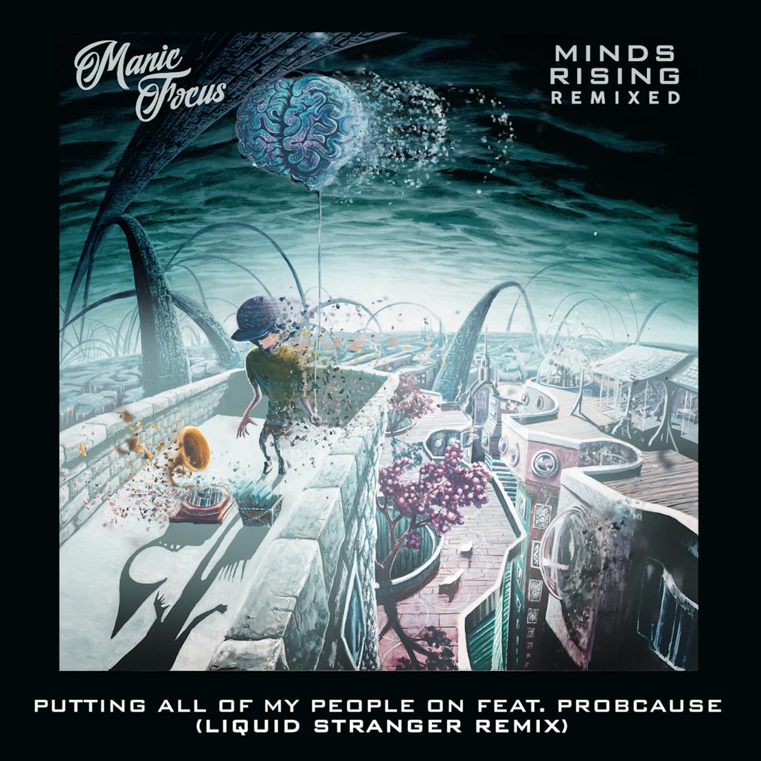 Manic Focus Announces Minds Rising Remixed Album With First Listen from Liquid Stranger