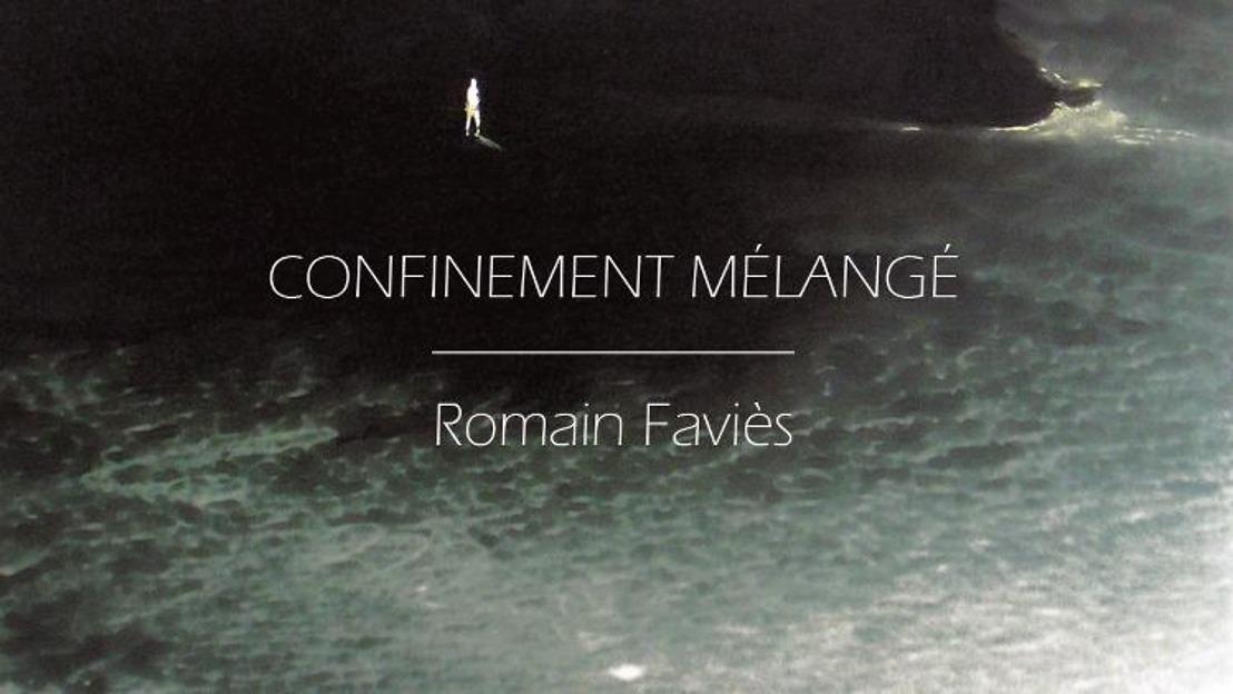 """ROMAIN FAVIES : L'artiste français vous présente """"Confinement mélangé"""""""