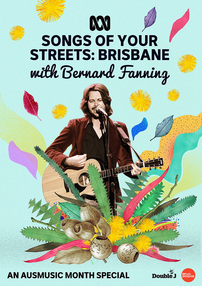 Songs of Your Streets Brisbane, with Bernard Fanning: An Ausmusic Month Special – 6pm on Double J on Monday 13 November; 11am on ABC capital city stations on Friday 17 November and available on ABC iview from 5pm on 13 November