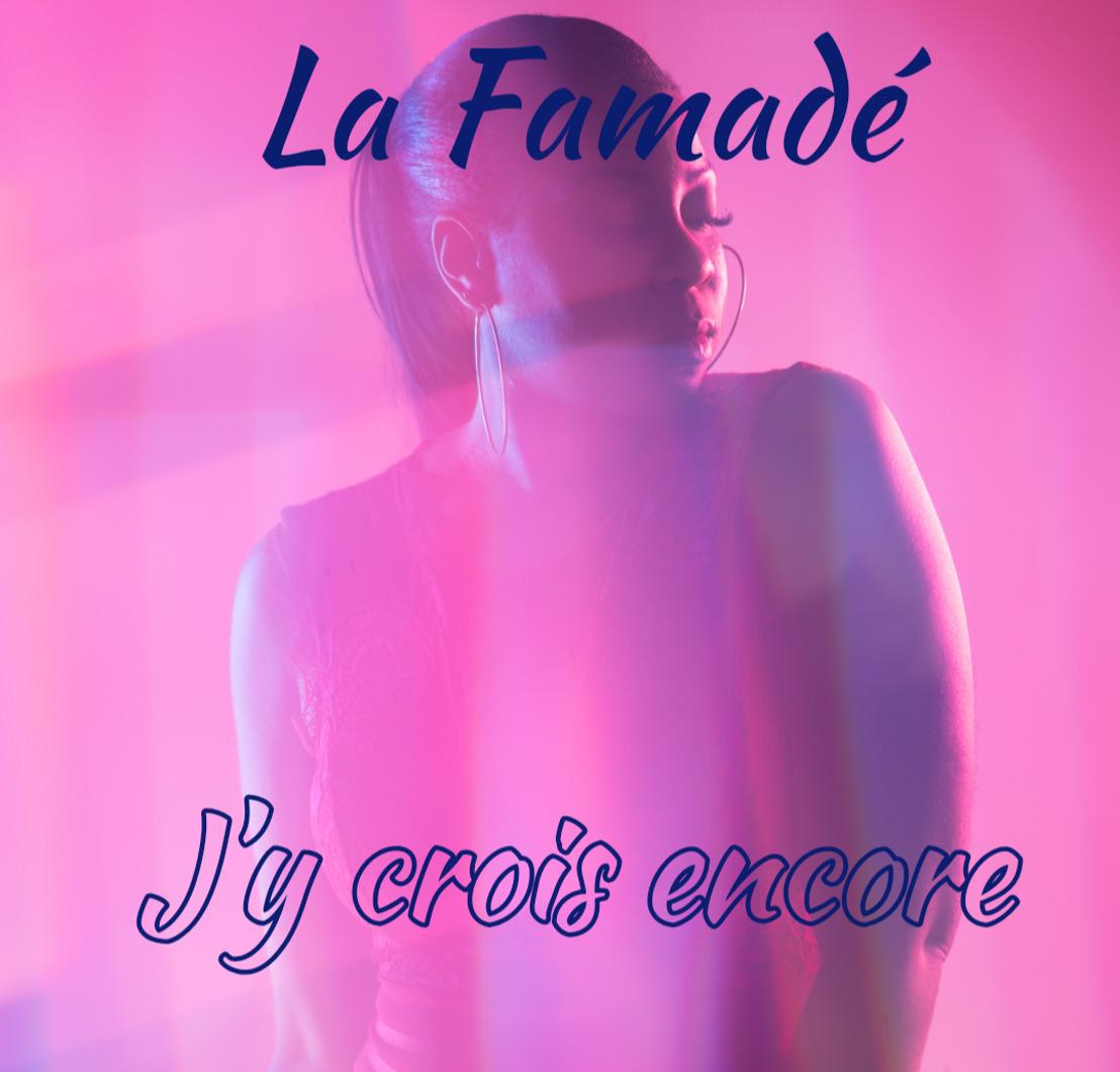 """La Famade sort """"J'y Crois Encore"""", son nouveau single !"""