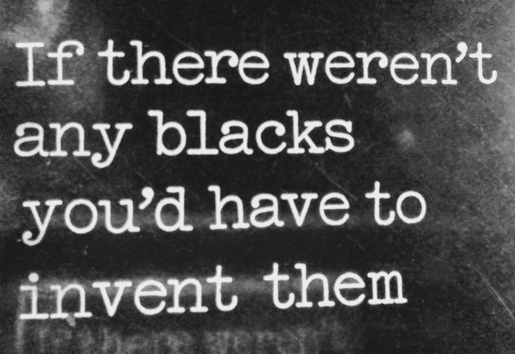 21 & 22.12 - Aurelie di Marino (BE) - If there weren't any blacks you'd have to invent them