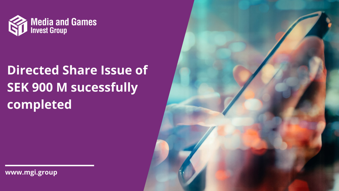 Media and Games Invest successfully completes a directed issue of 20,930,232 new shares raising proceeds of approximately SEK 900 million