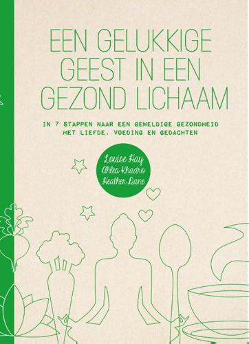 'Een gelukkige geest in een gezond lichaam' - In 7 stappen naar een geweldige gezondheid met liefde, voeding en gedachten
