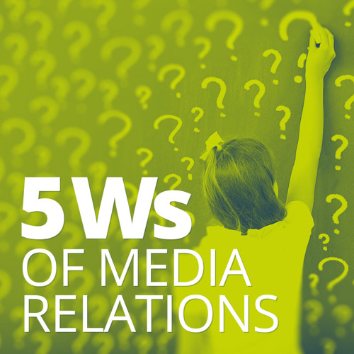 The 5 New W's of Media Relations