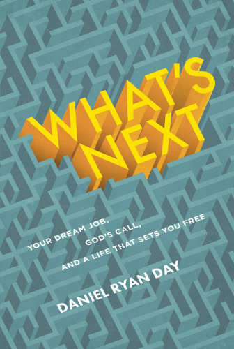 Discovery House Author Daniel Ryan Day Helps Find God's Will for Your Life in New Book, WHAT'S NEXT