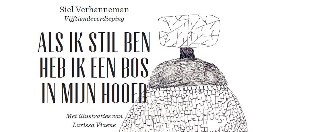 Siel Verhanneman over angst, verdriet en liefde in poëtisch debuut 'Als ik stil ben heb ik een bos in mijn hoofd'