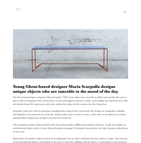 Young Ghent-based designer Maria Scarpulla designs unique objects who are tuneable to the mood of the day