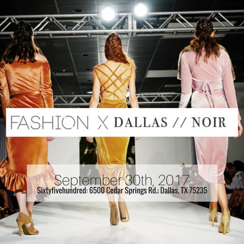 "4th Annual Fashion X Dallas ""NOIR"" Announces 2017 Designer Lineup and Host Committee"