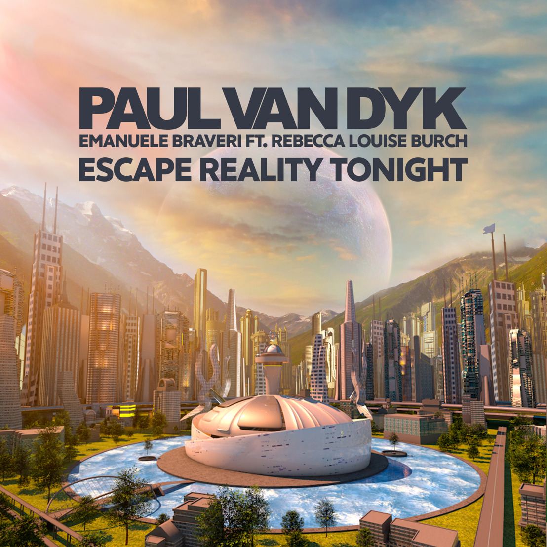 Paul van Dyk Releases 5th Single, Escape Reality Tonight feat. Emanuele Braveri & Rebecca Louise Burch