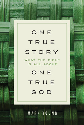 Mark Young Explores God's Plan for Us in New Book, 'One True Story, One True God,' from Our Daily Bread Publishing